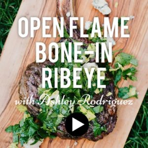 open flame bone-in ribeye video with ashley rodriguez